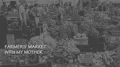 <span style=&quot;color: #0066ff&quot;><strong>Farmers' Market With My Mother</strong></span>